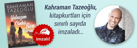 Yalnızım Çünkü Sen Varsın. Kahraman Tazeoğlu, Kitapkurtları için Sınırlı Sayıda İmzaladı...