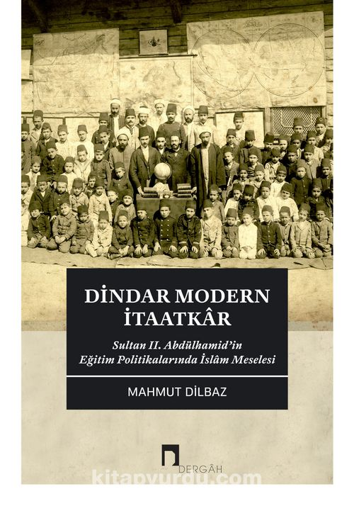 Dindar Modern İtaatkar & Sultan II. Abdülhamid'in Eğitim Politikalarında İslam Meselesi Ekitap İndir | PDF | ePub | Mobi