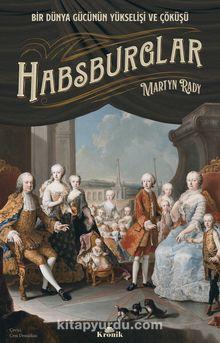 Habsburglar & Bir Dünya Gücünün Yükselişi ve Çöküşü