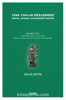 Türk Toplum Sözleşmesi Sosyal, Siyasal ve Ekonomik Kültür  (Üçüncü Cilt) Yaşayan Ama Yasalar: Yaralı Akıllar ve Yamalı Ahlaklar
