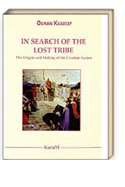 In Search Of The Lost Tribe: The Origins and Making of the Croatian Nation
