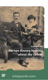 Europe Knows Nothing About The Orient: A Critical Discourse From The East (1872-1932)