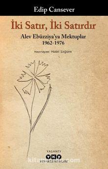 İki Satır, İki Satırdır & Alev Ebüzziya'ya Mektuplar 1962-1976