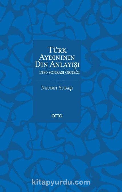 Türk Aydınının Din Anlayışı & 1980 Sonrası Örneği