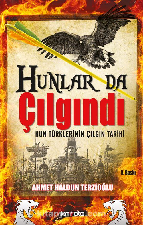 Hunlar da Çılgındı & Hun Türklerinin Çılgın Tarihi
