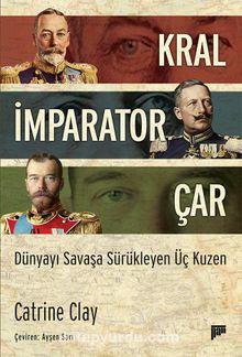 Kral, İmparator, Çar & Dünyayı Savaşa Sürükleyen Üç Kuzen