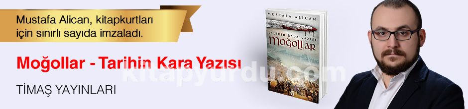 Moğollar - Tarihin Kara Yazısı. Mustafa Alican, Kitapkurtları için Sınırlı Sayıda İmzaladı.