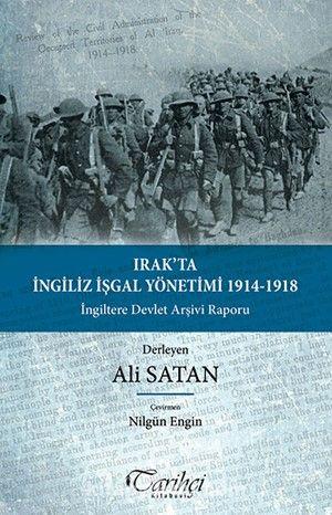 Irak'ta İngiliz İşgal Yönetimi 1914-1918 & İngiltere Devlet Arşivi Raporu