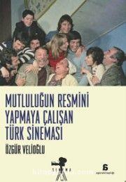 Mutluluğun Resmini Yapmaya Çalışan Türk Sineması
