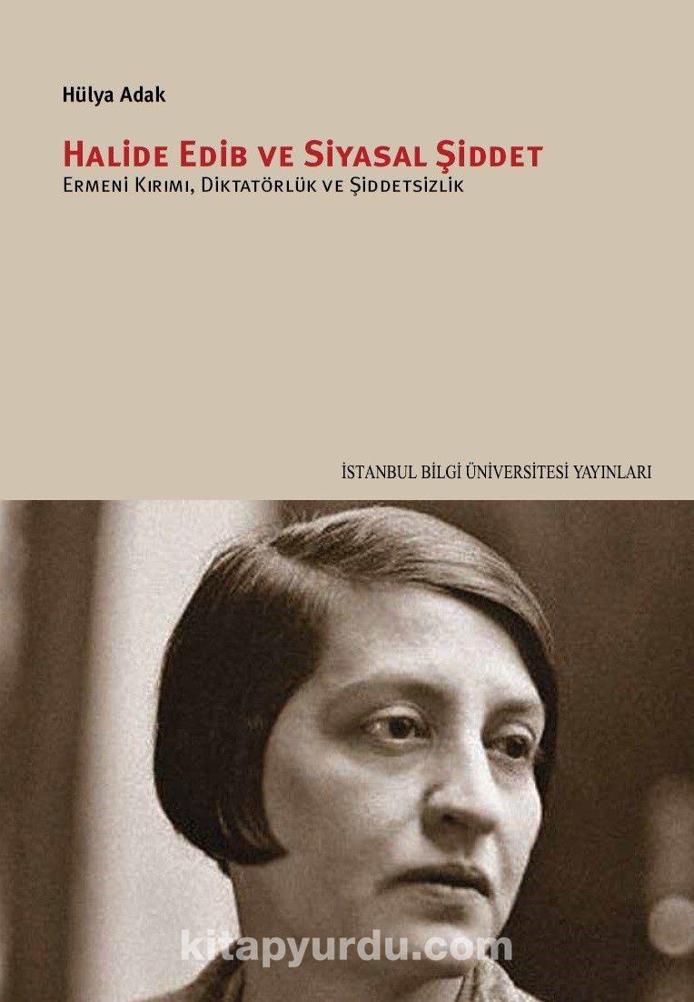 Halide Edib ve Siyasal Şiddet & Ermeni Kırımı, Diktatörlük ve Şiddetsizlik