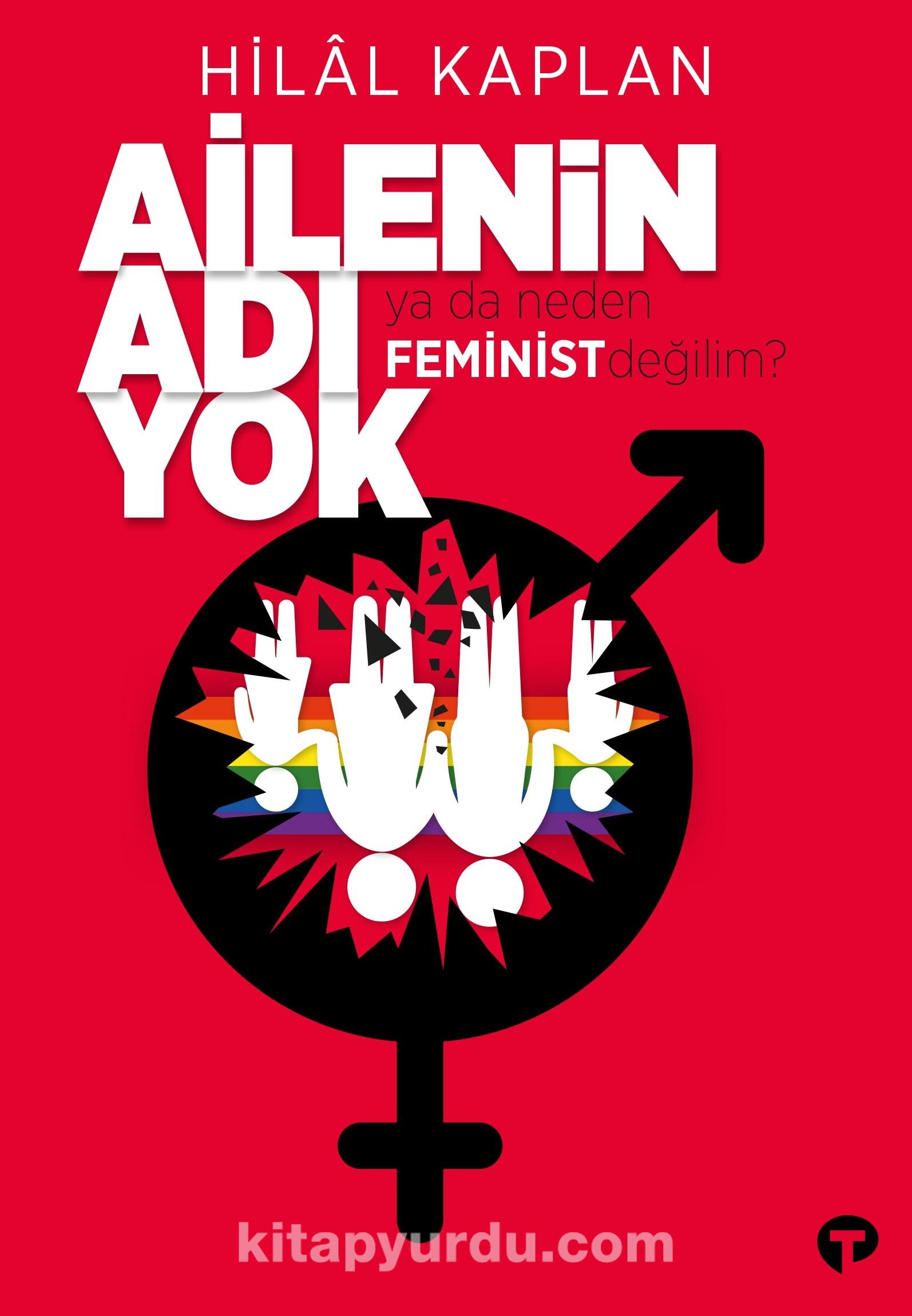 Ailenin Adı Yok ya da Neden Feminist Değilim? - Hilal Kaplan | kitapyurdu.com