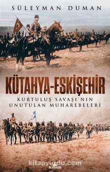 Kütahya-Eskişehir & Kurtuluş Savaşı'nın Unutulan Muharebeleri
