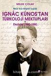 Macar Arşiv Belgeleri Işığında Ignac Kunos'tan Türkoloji Mektupları ve Eleştiriler (1885-1890)