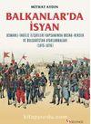 Balkanlar'da İsyan / Osmanli-İngiliz İlişkileri Kapsamında Bosna-Hersek ve Bulgaristan Ayaklanmaları (1875-1876)
