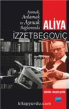Anmak, Anlamak ve Aşmak Bağlamında Aliya İzzetbegoviç