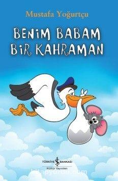 Benim Babam Bir Kahraman - Mustafa Yoğurtçu pdf epub