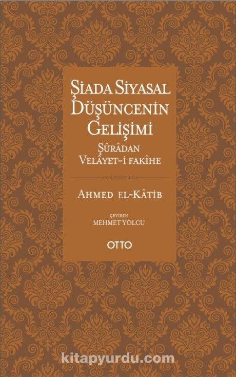 Şiada Siyasal Düşüncenin GelişimiŞuradan Velayet-i Fakihe - Ahmed El-Katib pdf epub