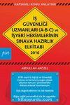 2016 İş Güvenliği Uzmanları (A-B-C) ve İşyeri Hekimlerinin Sınava Hazırlık El Kitabı