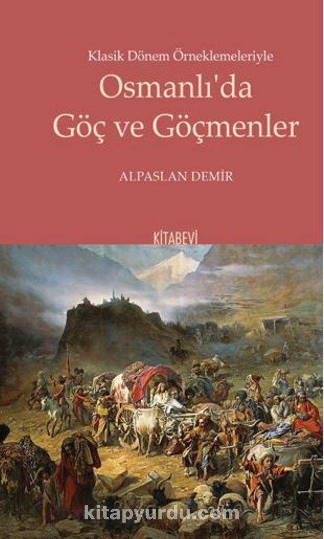 Klasik Dönem Örneklemeleriyle Osmanlı'da Göç ve Göçmenler Ekitap İndir | PDF | ePub | Mobi