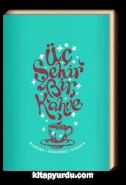 Üç Şehir Bir Kahve & Kahire - İstanbul - Viyana