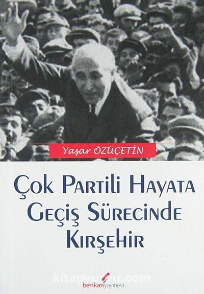 Çok Partili Hayata Geçiş Sürecinde Kırşehir - Yaşar Özüçetin pdf epub
