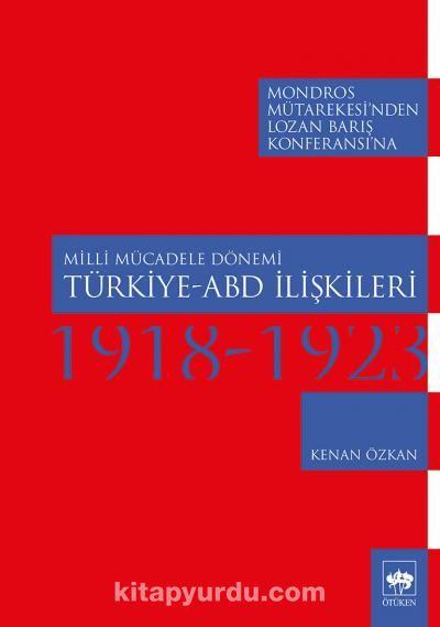 Milli Mücadele Dönemi Türkiye-Abd İlişkileri (1918-1923)