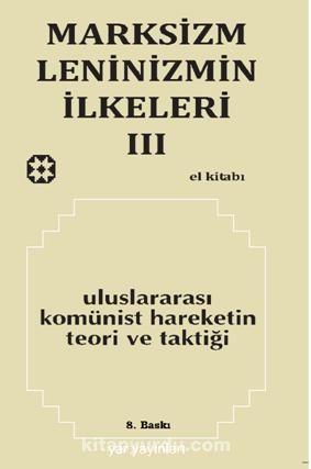 Marksizm Leninizmin İlkeleri 3 / Uluslararası Komünist Hareketin Teori ve Taktiği
