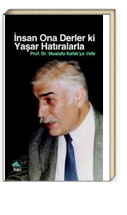 İnsan Ona Derler Ki Yaşar Hatıralarla & Prof. Dr. Mustafa Kafalı'ya Vefa