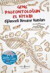 Genç Paleontoloğun El Kitabı / Eğlenceli Dinozor Kazıları