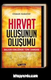 Hırvat Ulusunun Oluşumu & Balkan Kimliğinde Türk Damgası