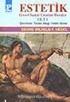 Estetik (Güzel Sanat Üzerine Dersler) Cilt I / George W.F. Hegel