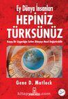 Hepiniz Türksünüz Ey Dünya İnsanları & Kayıp Bir Uygarlığın Sırları Dünyayı Nasıl Değiştirebilir