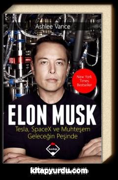 Elon Musk & Tesla, Spacex ve Muhteşem Geleceğin Peşinde