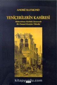 Yeniçerilerin KahiresiAbdurrahman Kethüda Zamanında Bir Osmanlı Kentinin Yükselişi - Andre Raymond pdf epub