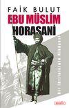 Ebu Müslim Horasani / Bir İhtilalcinin Hikayesi