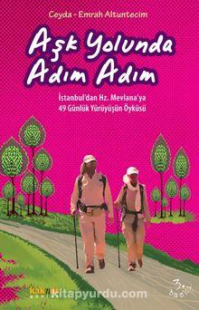 Aşk Yolunda Adım Adım & İstanbul'dan Hz. Mevlana'ya 49 Günlük Yürüyüşün Öyküsü
