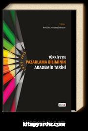 Türkiyede Pazarlama Biliminin Akademik Tarihi (1955-2015)