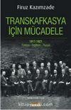 Transkafkasya İçin Mücadele 1917-1921 & Türkiye-İngiltere-Rusya