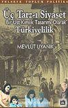 Üç Tarz-ı Siyaset Bir Üst Kimlik Tasarımı Olarak Türkiyelilik
