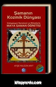 Şamanın Kozmik Dünyası & İnisiyasyon Seremoni ve Ritüellerle Maya Şaman Öğretisi