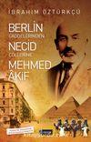 Berlin Caddelerinden Necid Çöllerine Mehmed Akif