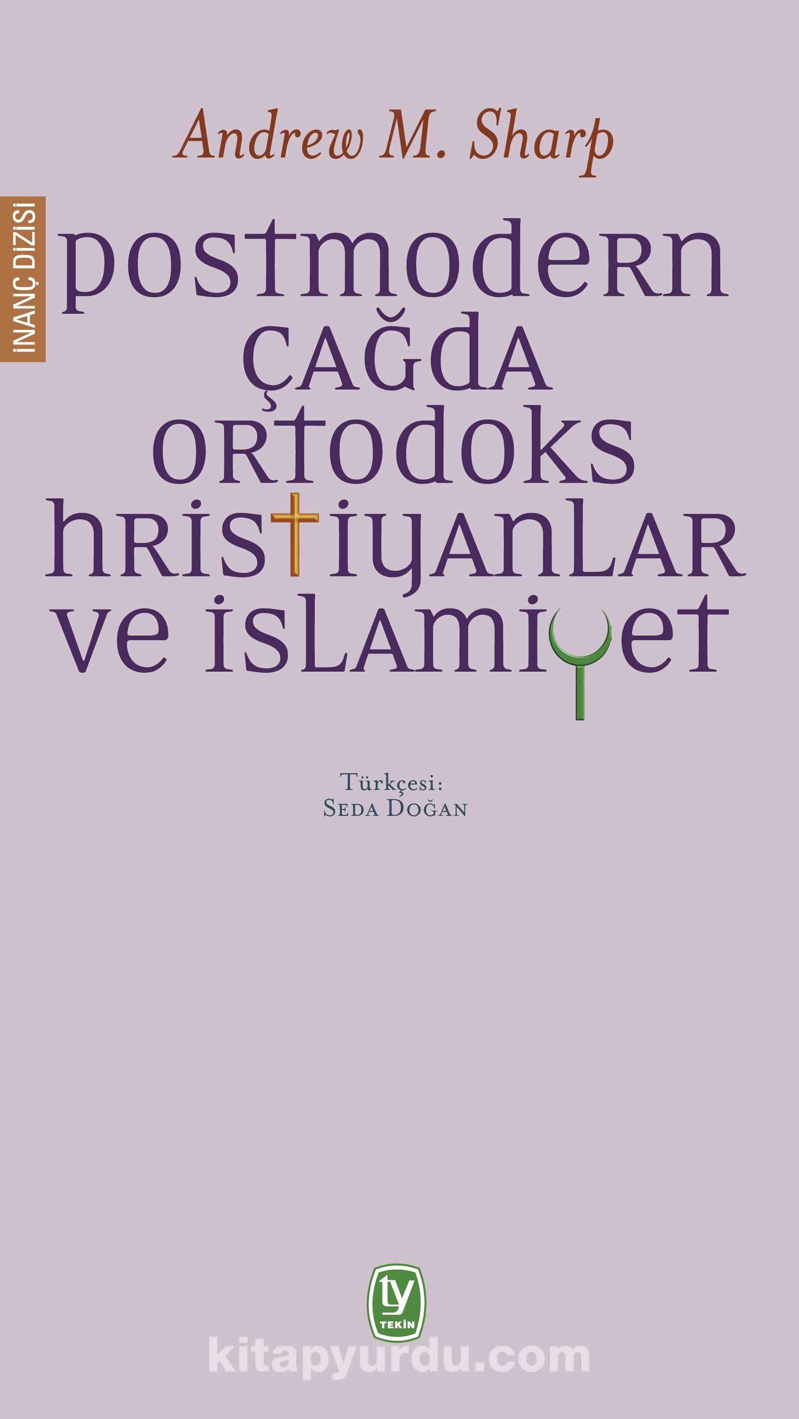 Postmodern Çağda Ortodoks Hristiyanlar ve İslamiyet - Andrew M. Sharp pdf epub