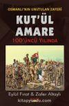 Osmanlı'nın Son Zaferi Kut'ül Amare 100 Yaşında