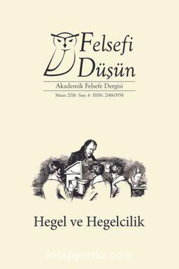 Felsefi Düşün Akademik Felsefe Dergisi Sayı:6 Hegel ve Hegelcilik
