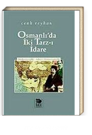 Osmanlı'da İki Tarz-ı İdare -Merkeziyetçilik - Adem-i Merkeziyetçilik