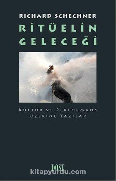 Ritüelin GeleceğiKültür ve Performans Üzerine Yazılar