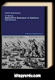16. Yüzyılda Adriyatik'te Korsanlık ve Eşkiyalık: Senjli Uskoklar