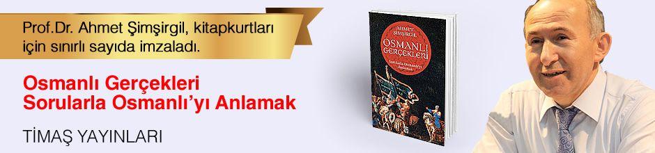 Osmanlı Gerçekleri & Sorularla Osmanlı'yı Anlamak. Prof.Dr. Ahmet Şimşirgil, Kitapkurtları için Sınırlı Sayıda İmzaladı.