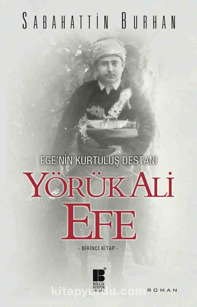 Ege'nin Kurtuluş Destanı Yörük Ali Efe (Birinci Kitap)