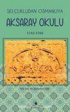 Selçukludan Osmanlıya Aksaray Okulu (1142-1566)